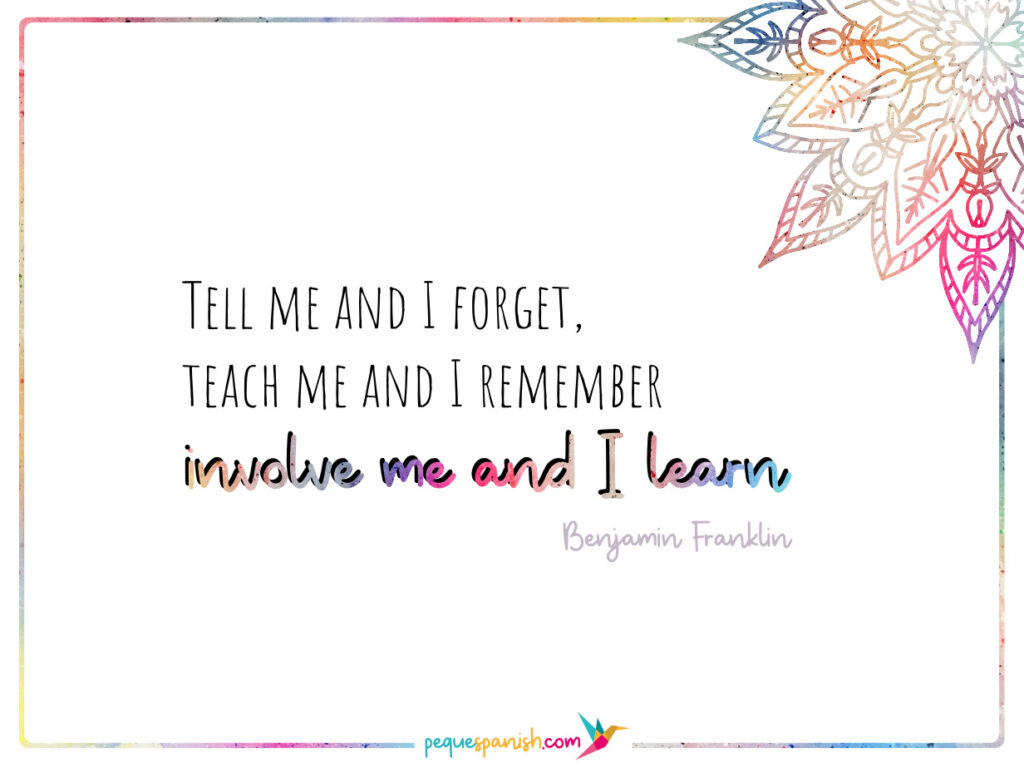 Tell me and I forget, teach me and I remember, involve me and I learn. Benjamin Franklin