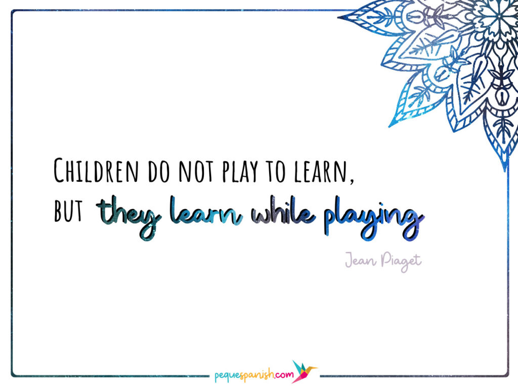 Children do not play to learn, but they learn while playing. Jean Piaget