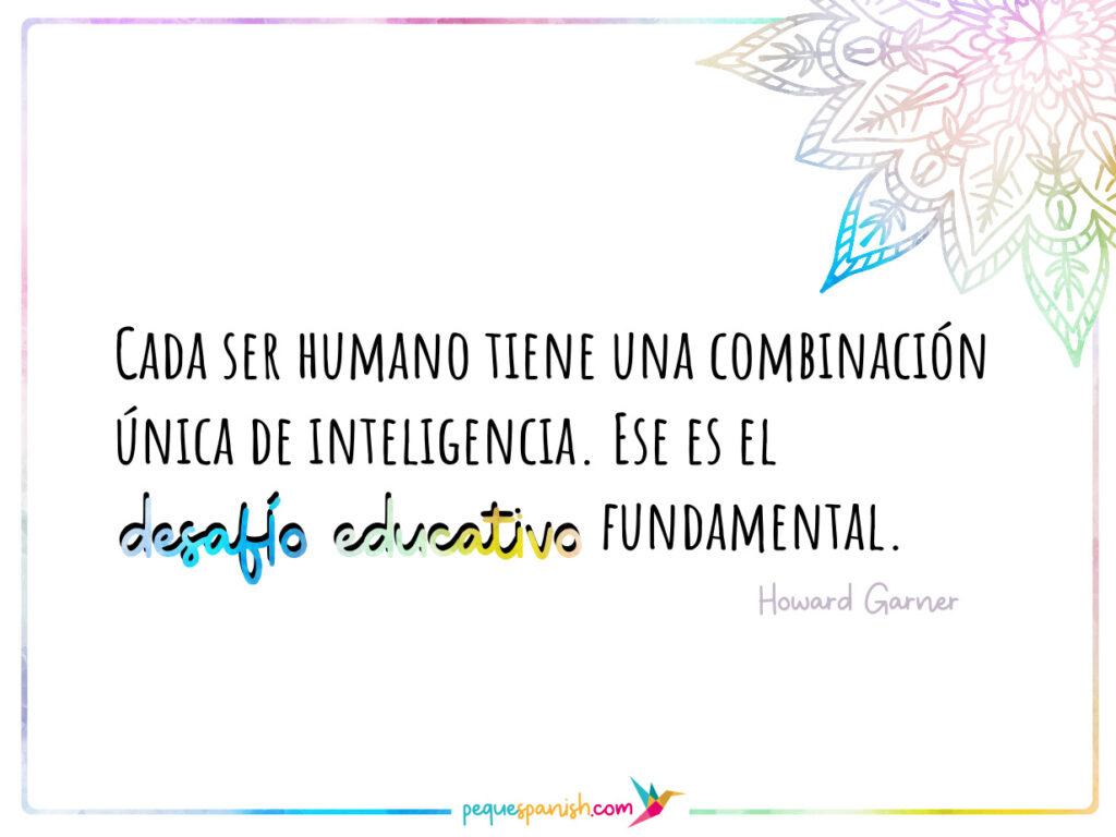 Cada ser humano tiene una comunicación única de inteligencia. Ese es el desafío educativo fundamental.