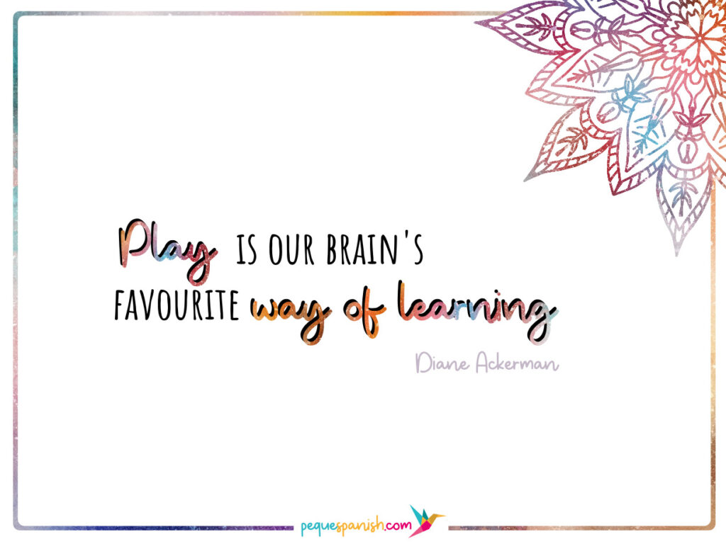 Play is our brain's favourite way of learning. Diane Ackerman